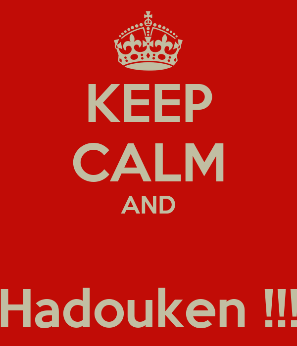 KEEP CALM AND  Hadouken !!!