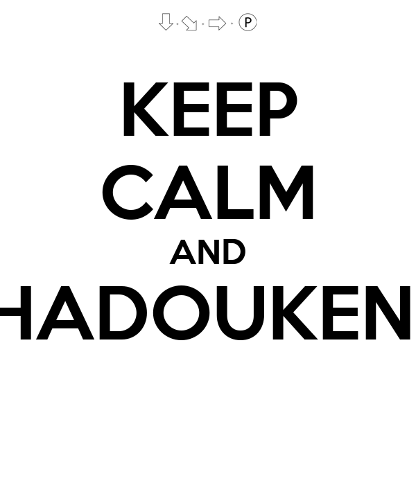 KEEP CALM AND HADOUKEN!