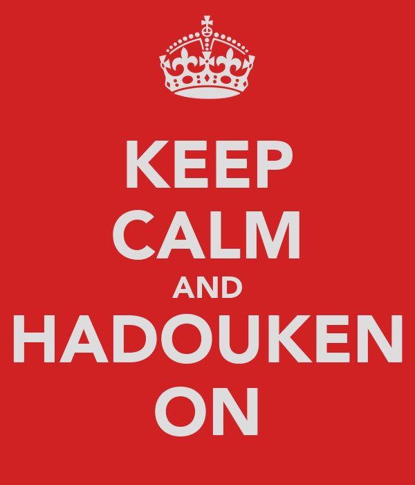 KEEP CALM AND HADOUKEN ON