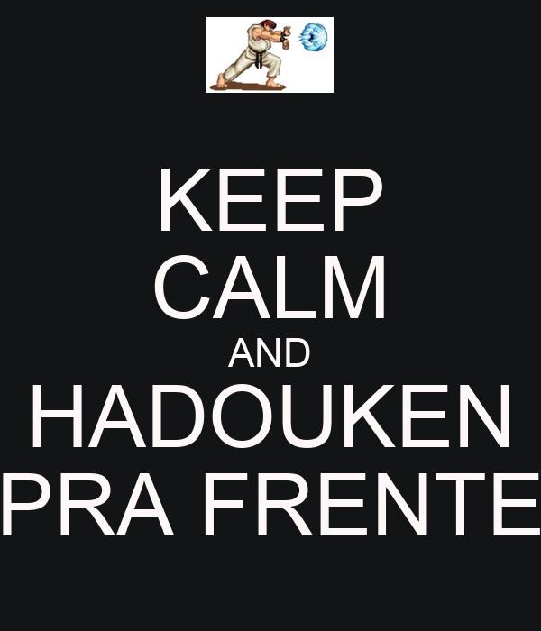 KEEP CALM AND HADOUKEN PRA FRENTE