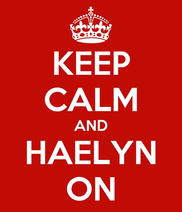 KEEP CALM AND HAELYN ON