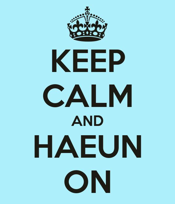 KEEP CALM AND HAEUN ON