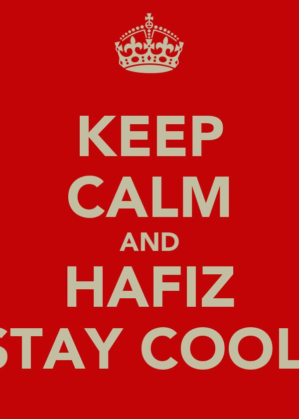 KEEP CALM AND HAFIZ STAY COOL