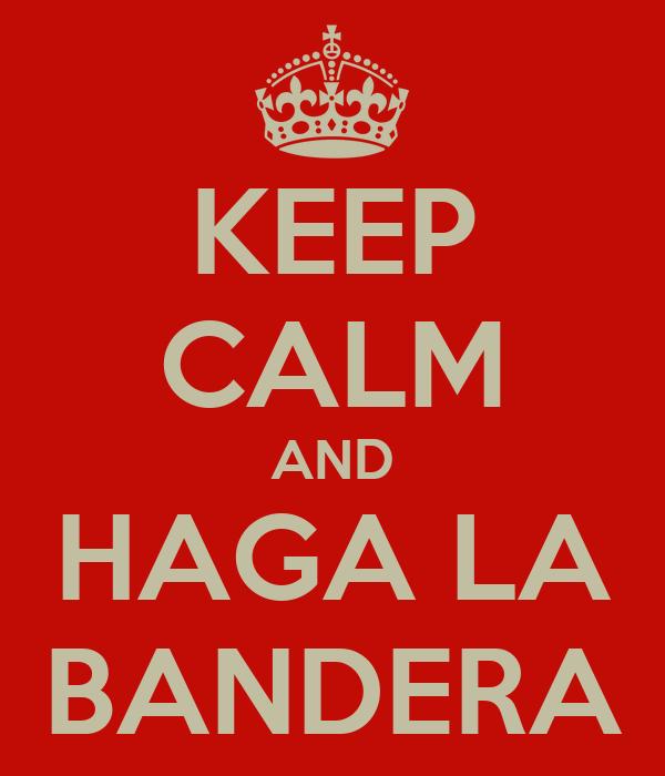 KEEP CALM AND HAGA LA BANDERA