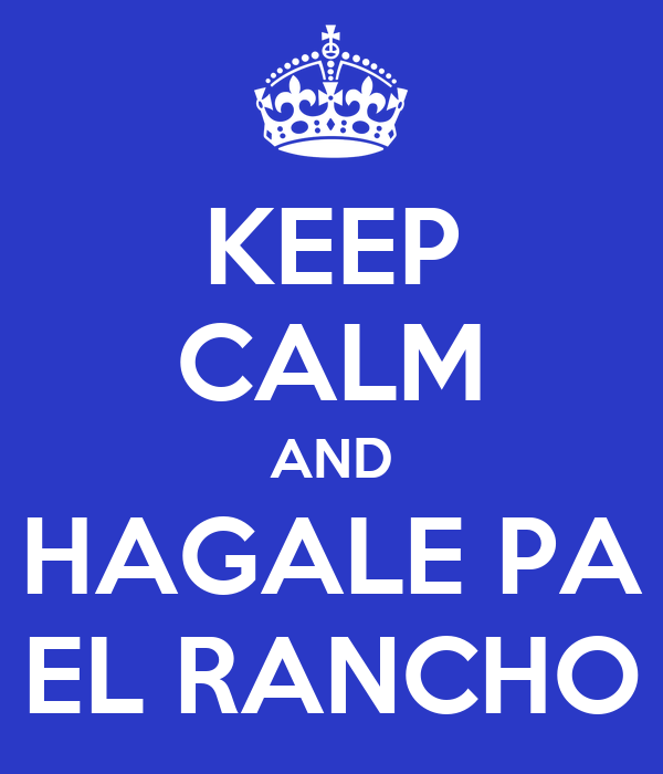 KEEP CALM AND HAGALE PA EL RANCHO
