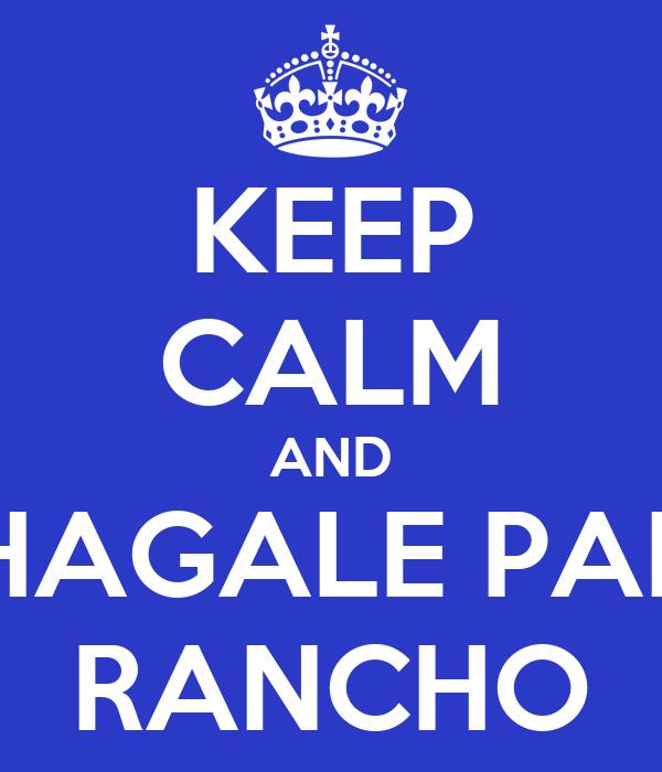 KEEP CALM AND HAGALE PAL RANCHO