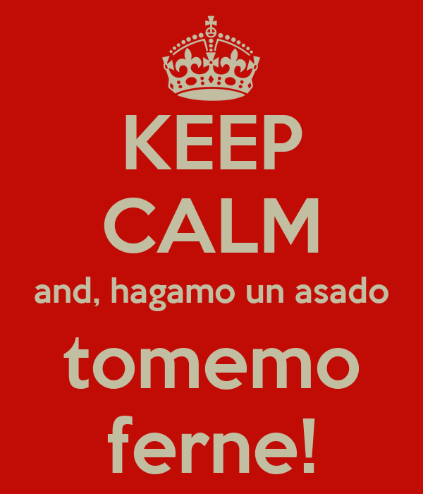 KEEP CALM and, hagamo un asado tomemo ferne!