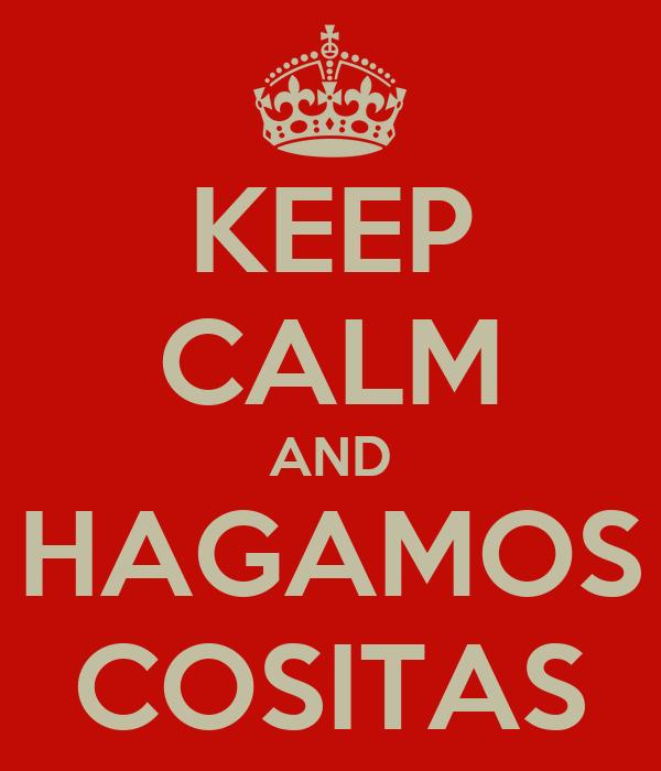 KEEP CALM AND HAGAMOS COSITAS