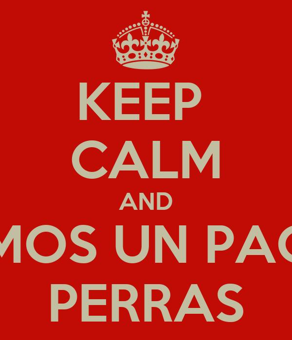KEEP  CALM AND HAGAMOS UN PACTO DE PERRAS