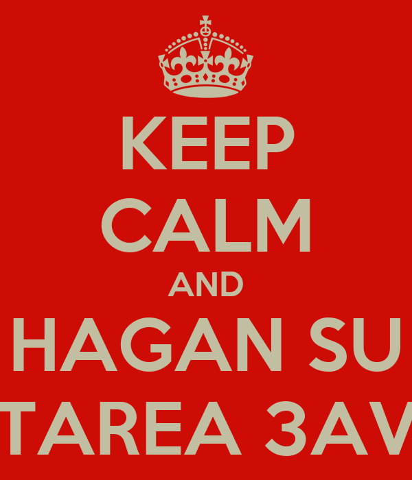 KEEP CALM AND HAGAN SU TAREA 3AV