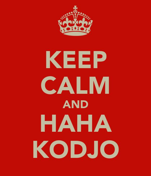 KEEP CALM AND HAHA KODJO