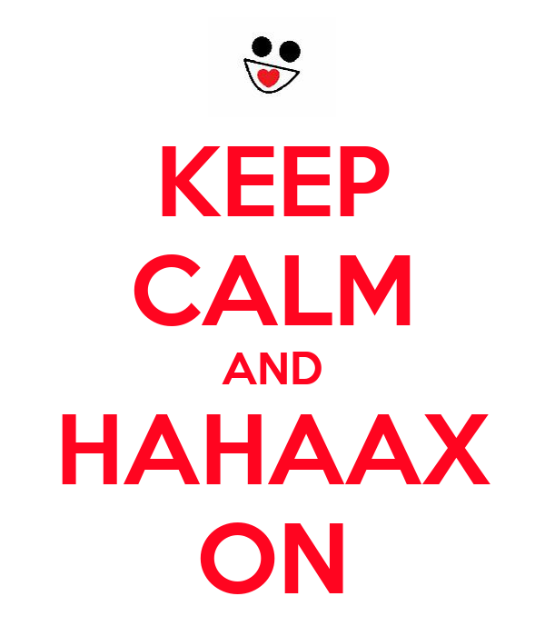 KEEP CALM AND HAHAAX ON