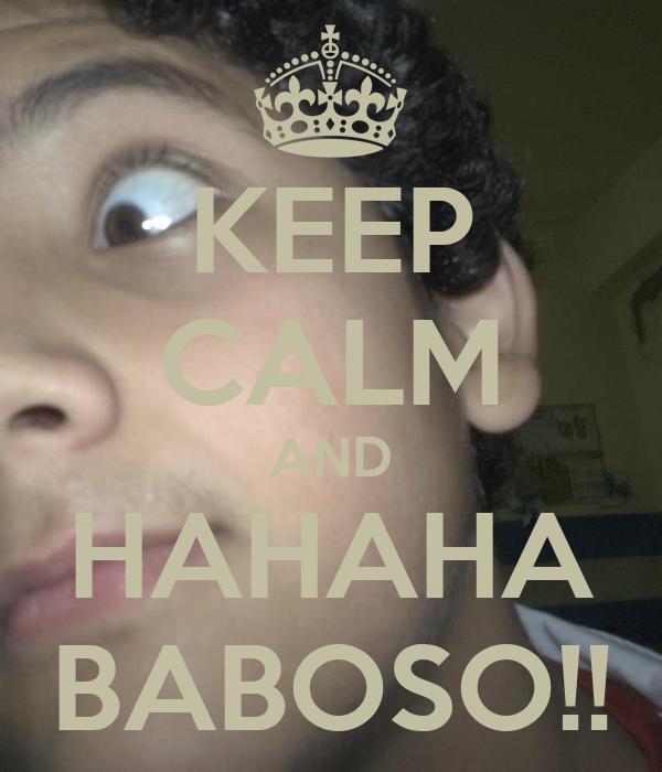 KEEP CALM AND HAHAHA BABOSO!!