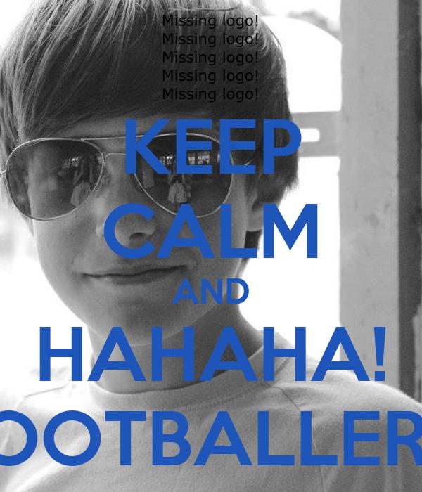KEEP CALM AND HAHAHA! FOOTBALLER!x