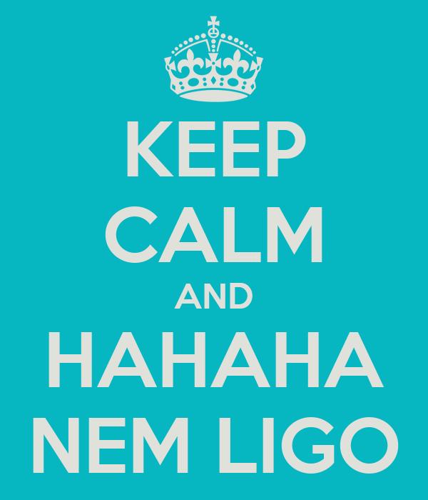 KEEP CALM AND HAHAHA NEM LIGO