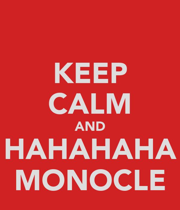KEEP CALM AND HAHAHAHA MONOCLE