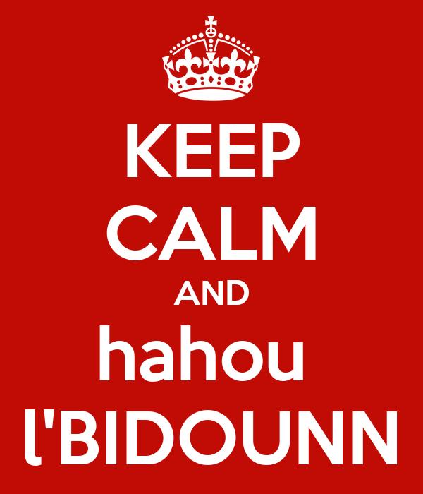 KEEP CALM AND hahou  l'BIDOUNN