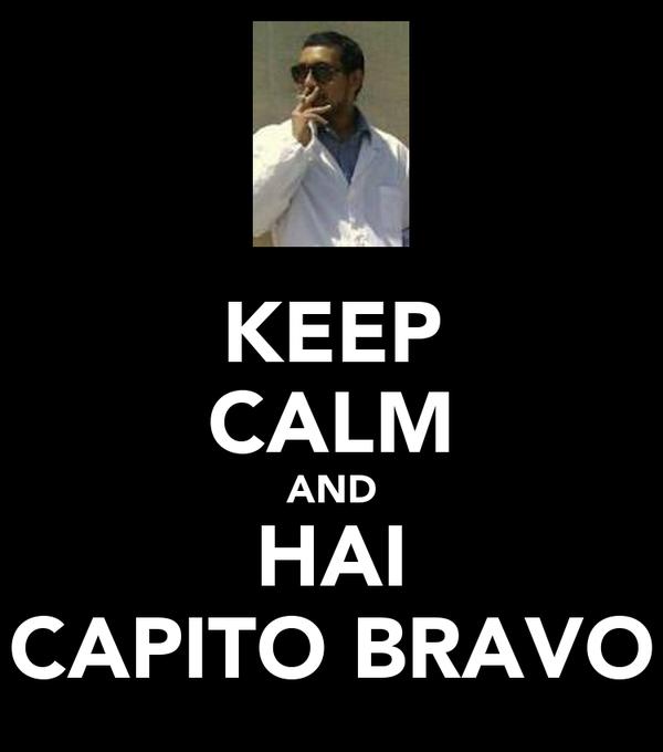 KEEP CALM AND HAI CAPITO BRAVO