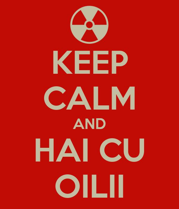 KEEP CALM AND HAI CU OILII