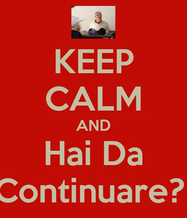 KEEP CALM AND Hai Da Continuare?!