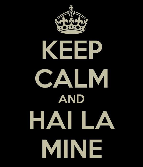 KEEP CALM AND HAI LA MINE