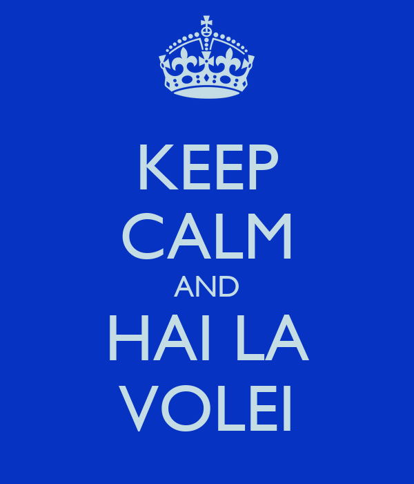 KEEP CALM AND HAI LA VOLEI