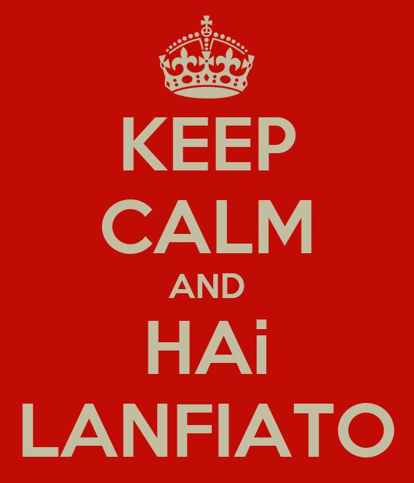 KEEP CALM AND HAi LANFIATO