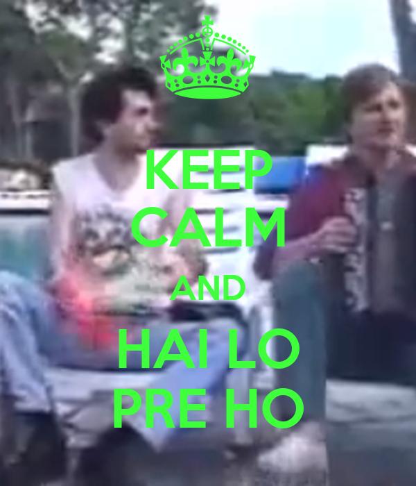 KEEP CALM AND HAI LO PRE HO