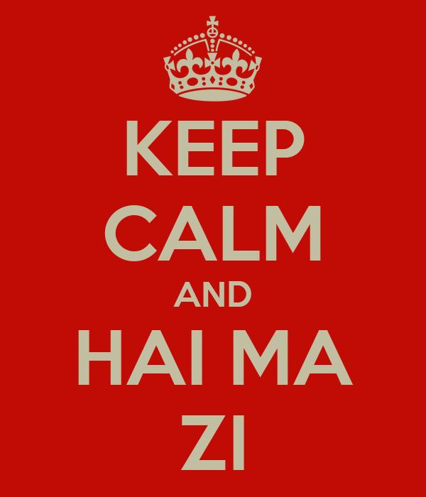 KEEP CALM AND HAI MA ZI