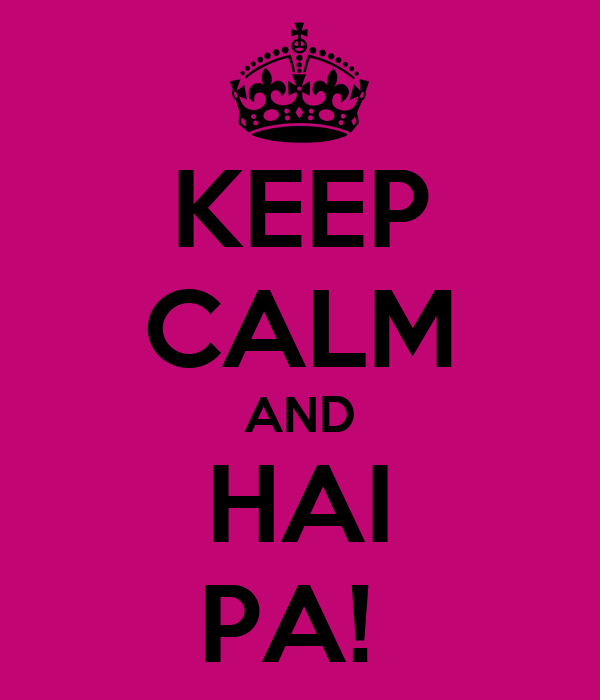 KEEP CALM AND HAI PA!