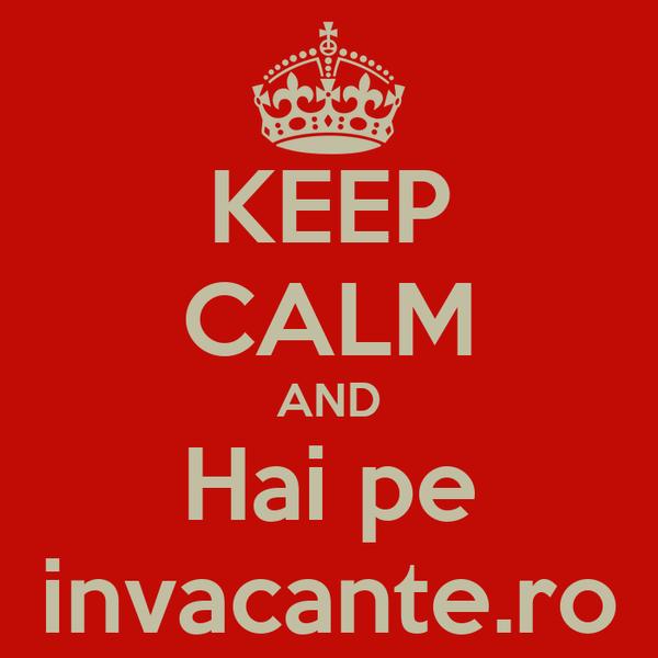 KEEP CALM AND Hai pe invacante.ro