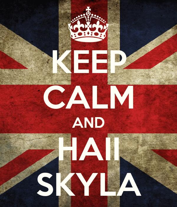 KEEP CALM AND HAII SKYLA