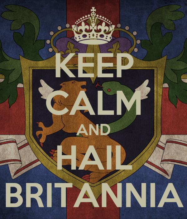 KEEP CALM AND HAIL BRITANNIA