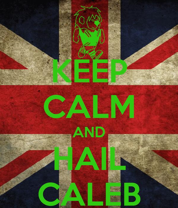 KEEP CALM AND HAIL CALEB