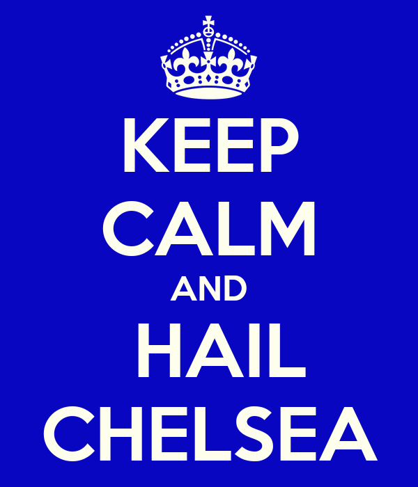 KEEP CALM AND  HAIL CHELSEA