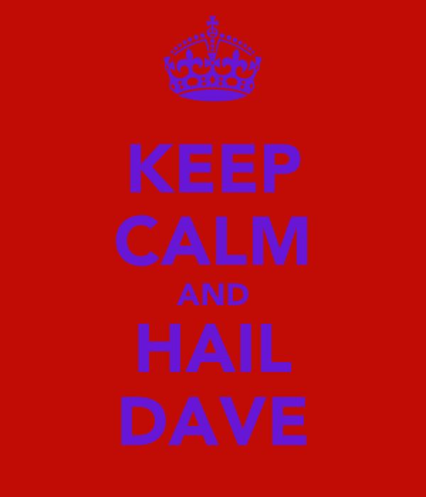 KEEP CALM AND HAIL DAVE
