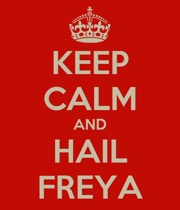 KEEP CALM AND HAIL FREYA