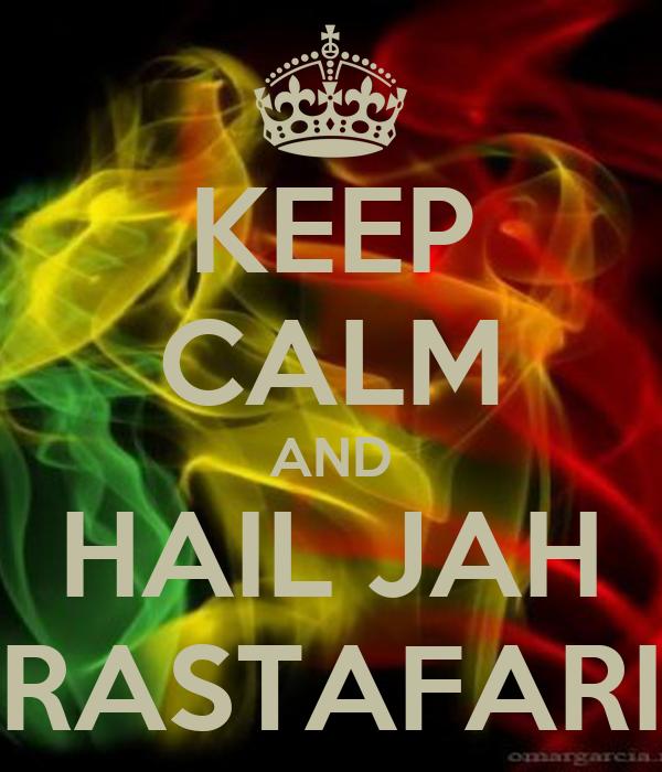 KEEP CALM AND HAIL JAH RASTAFARI