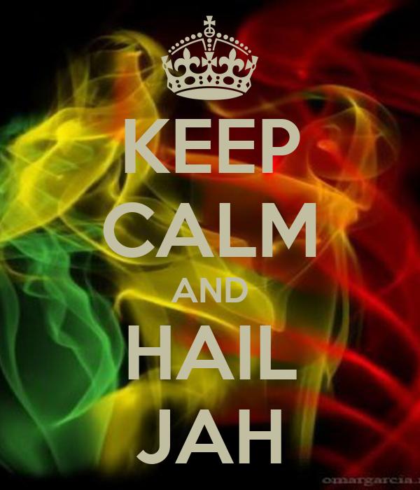 KEEP CALM AND HAIL JAH