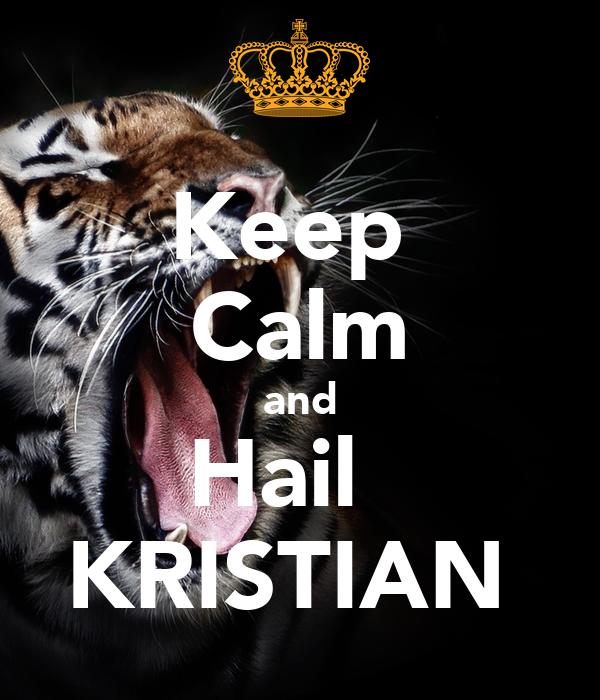 Keep   Calm   and  Hail   KRISTIAN