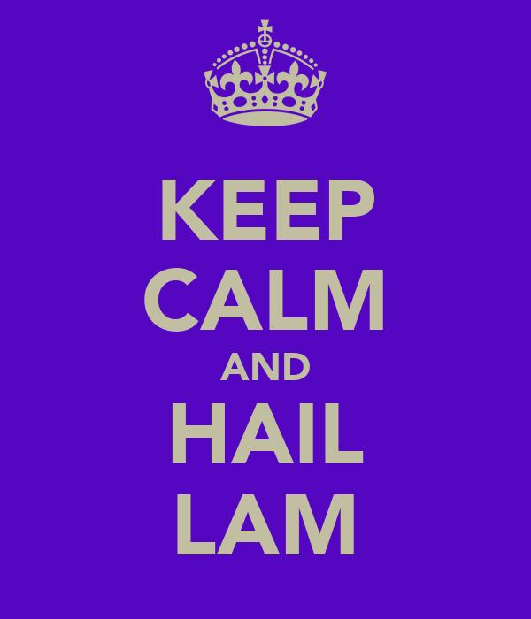 KEEP CALM AND HAIL LAM