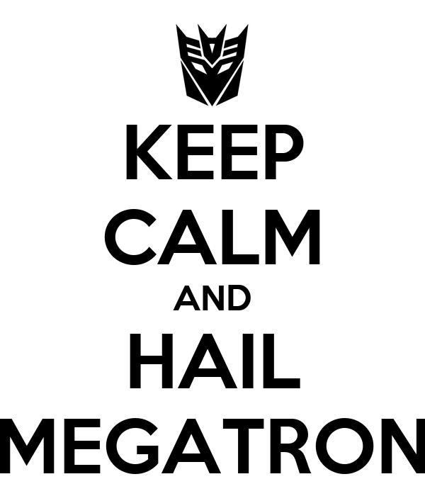 KEEP CALM AND HAIL MEGATRON