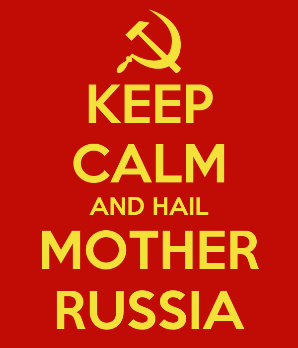 KEEP CALM AND HAIL MOTHER RUSSIA