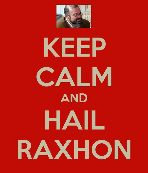 KEEP CALM AND HAIL RAXHON