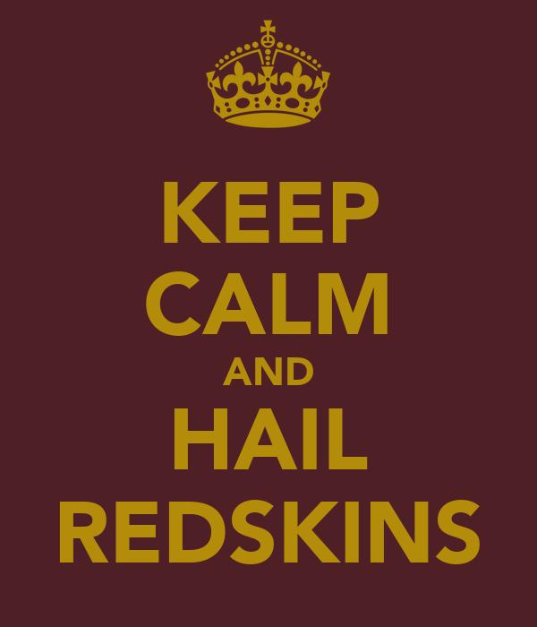 KEEP CALM AND HAIL REDSKINS