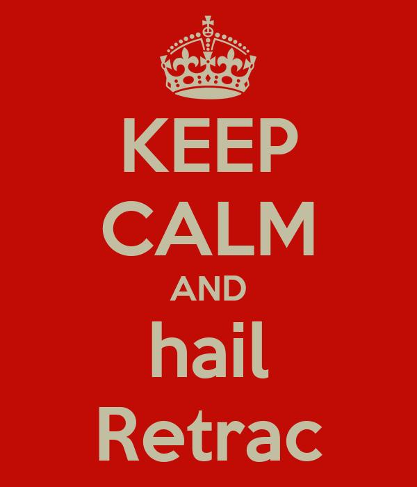 KEEP CALM AND hail Retrac