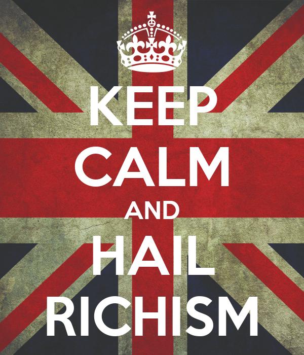 KEEP CALM AND HAIL RICHISM