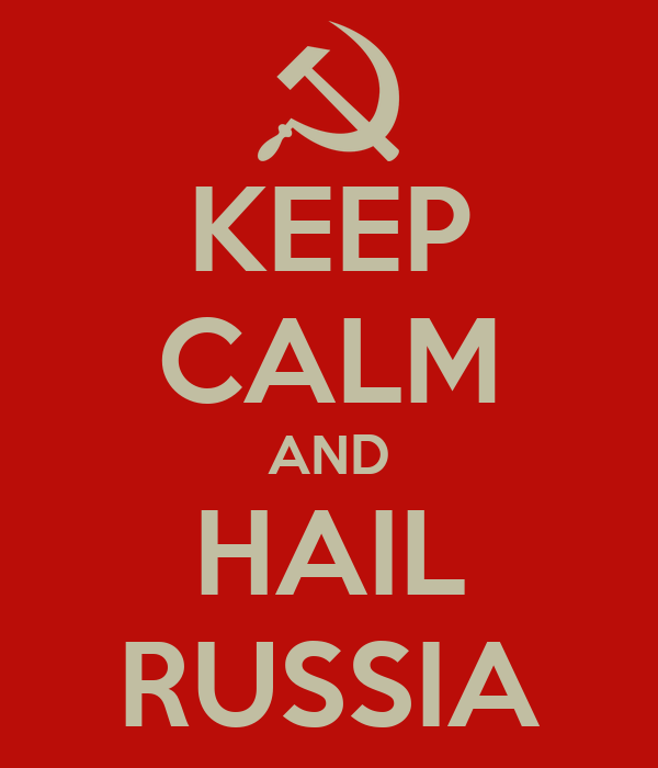 KEEP CALM AND HAIL RUSSIA