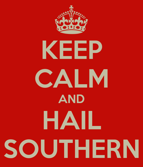 KEEP CALM AND HAIL SOUTHERN