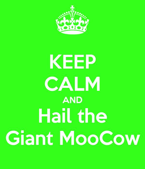 KEEP CALM AND Hail the Giant MooCow